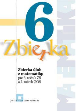 Zbierka úloh z matematiky pre 6. roč. ZŠ a 1. roč. GOŠ